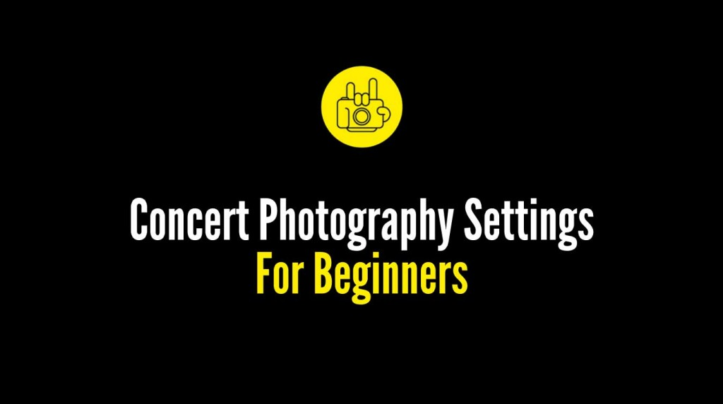 Concert Photography Settings for Beginners