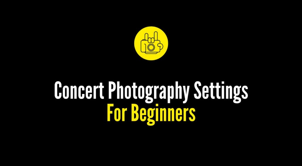 Concert Photography Settings for Beginners - Best Camera