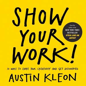 Austin Kleon: Show-Your-Work