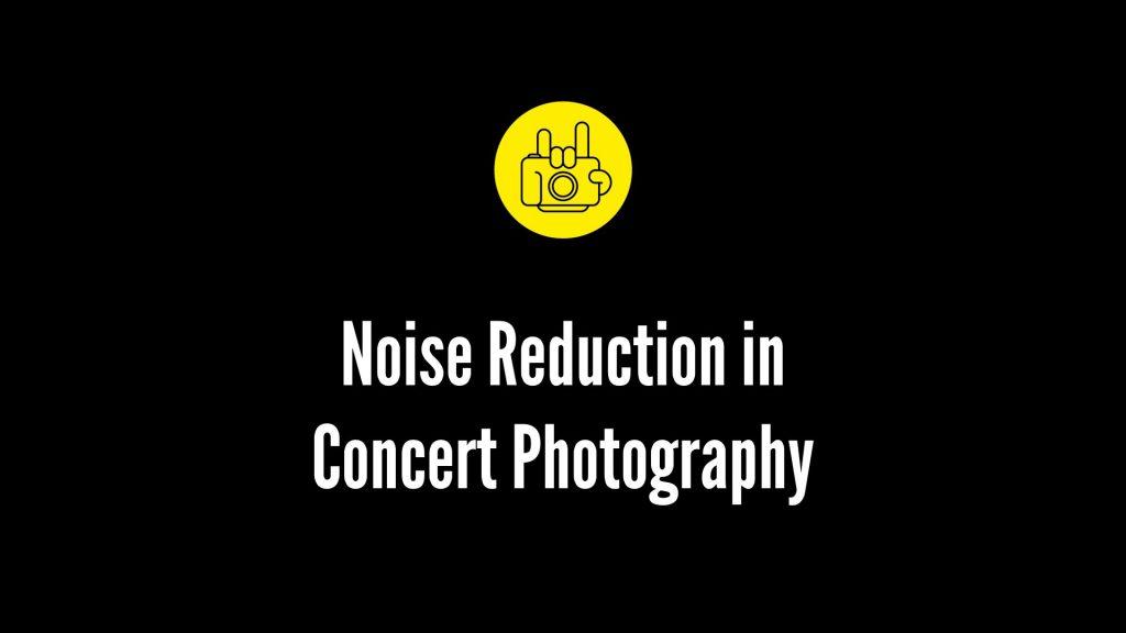 concert photography noise reduction