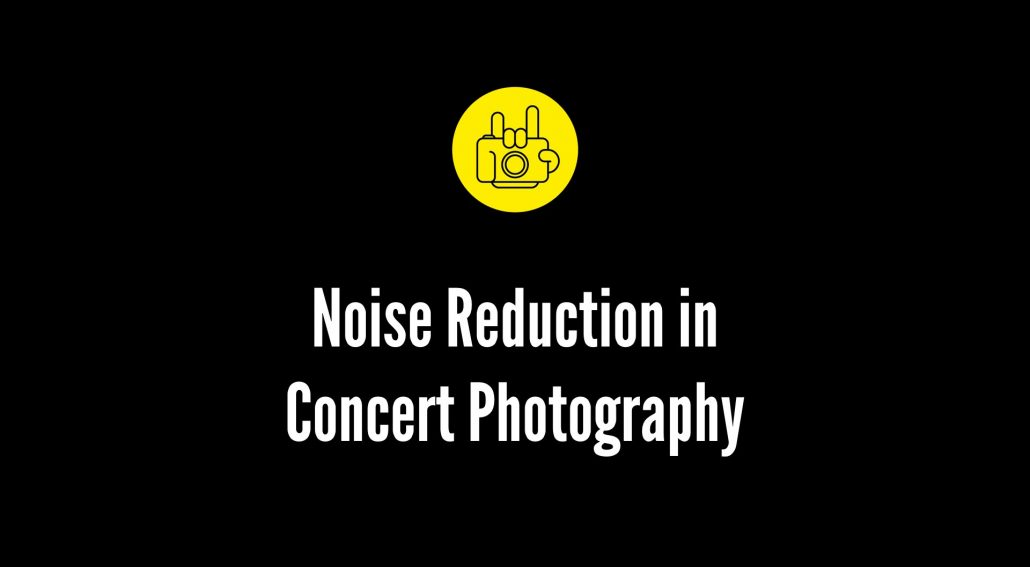 concert photography noise reduction