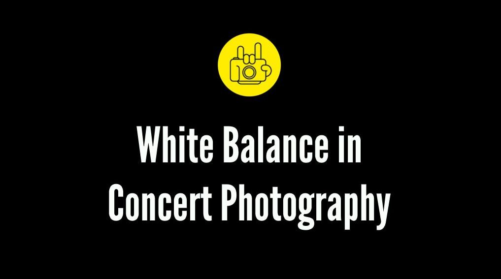 Concert Photography White Balance