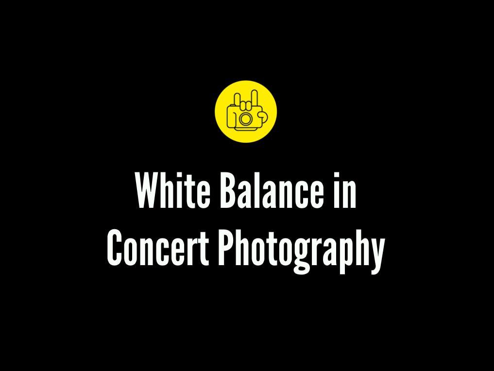 Concert Photography White Balance