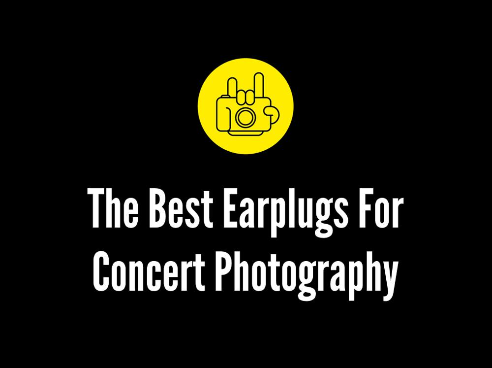 The Best Earplugs For Concert Photography