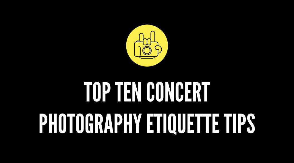 Top Ten Concert Photography Etiquette Tips