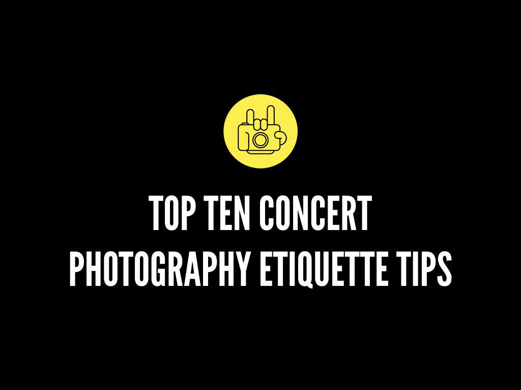 Top Ten Concert Photography Etiquette Tips